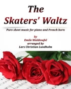 The Skaters' Waltz Pure sheet music for piano and French horn by Emile Waldteufel arranged by Lars Christian Lundholm by Pure Sheet music