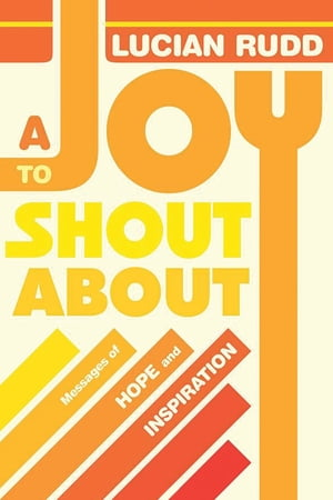 A Joy to Shout about: Messages of Hope and Inspiration