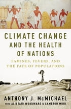 Climate Change and the Health of Nations: Famines, Fevers, and the Fate of Populations by Anthony McMichael
