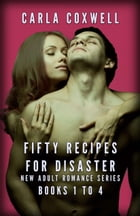 Fifty Recipes For Disaster New Adult Romance Series - Books 1 to 4: Fifty Recipes For Disaster New Adult Romance Series by Carla Coxwell