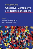 Handbook on Obsessive-Compulsive and Related Disorders by Katharine A. Phillips