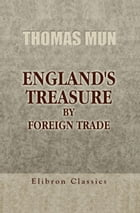 England's Treasure by Foreign Trade. by Thomas Mun