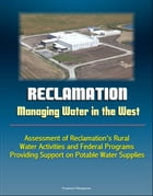 Reclamation: Managing Water in the West - Assessment of Reclamation's Rural Water Activities and Federal Programs Providing Support on Potable Water S by Progressive Management