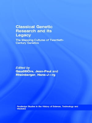 Classical Genetic Research and its Legacy The Mapping Cultures of Twentieth-Century Genetics