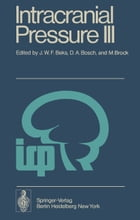 Intracranial Pressure III: Proceedings of the Third International Symposium on Intracranial Pressure, Held at the University of by Dirk Andries Bosch