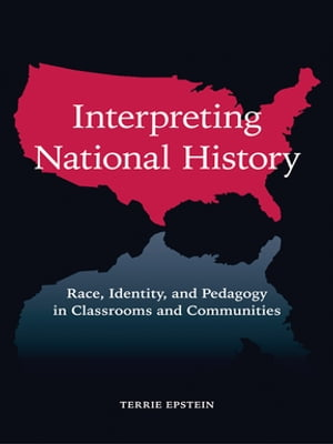Interpreting National History Race,  Identity,  and Pedagogy in Classrooms and Communities