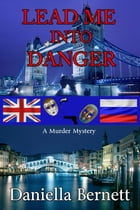 Lead Me into Danger by Daniella Bernett