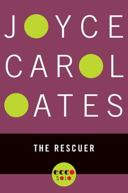 Book The Rescuer by Joyce Carol Oates