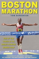 Boston Marathon: A Year-by-Year Description of One of the World's Premier Running Events