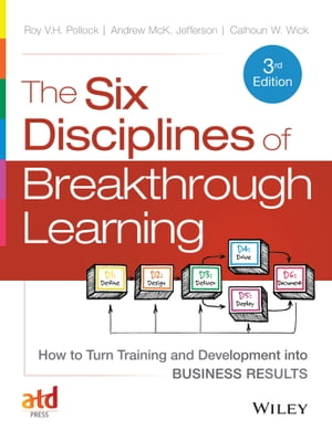 The Six Disciplines of Breakthrough Learning How to Turn Training and Development into Business Results