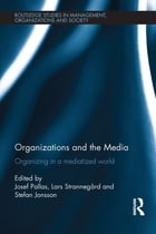 Organizations and the Media: Organizing in a Mediatized World