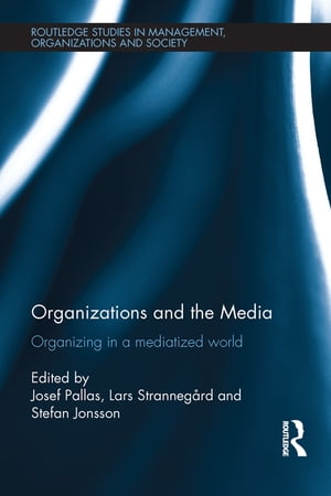 Organizations and the Media Organizing in a Mediatized World