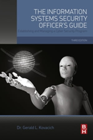 The Information Systems Security Officer's Guide Establishing and Managing a Cyber Security Program