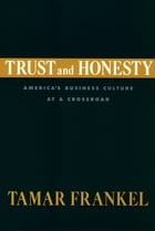 Trust and Honesty: America's Business Culture at a Crossroad by Tamar Frankel