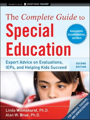 The Complete Guide to Special Education Expert Advice on Evaluations,  IEPs,  and Helping Kids Succeed