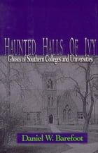 Haunted Halls of Ivy: Ghosts of Southern Colleges and Universities by Daniel W. Barefoot