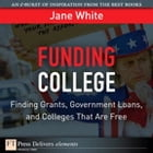 Funding College: Finding Grants, Government Loans, and Colleges That Are Free by Jane White