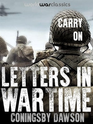 Carry On: Letters in Wartime by Coningsby Dawson