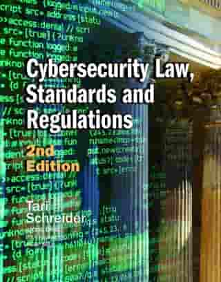 Cybersecurity Law, Standards and Regulations, 2nd Edition by Tari Schreider, C CISO, CRISC, MCRP, SSCP