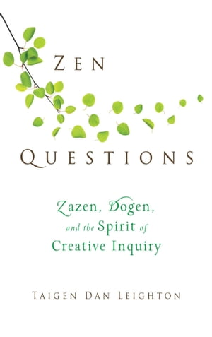 Zen Questions Zazen,  Dogen,  and the Spirit of Creative Inquiry