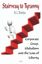 Stairway to Tyranny: Corporate Creep, Globalism and the Loss of Liberty by H. L. Dowless