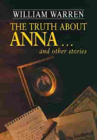 The Truth about Anna and other stories by William Warren