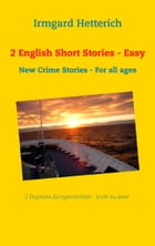 2 English Short Stories - Easy to read: New Crime Stories - For all ages by Irmgard Hetterich