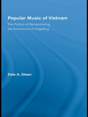 Popular Music of Vietnam The Politics of Remembering,  the Economics of Forgetting