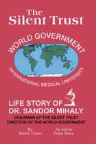 The Silent Trust: Life Story of Dr. Sandor Mihaly by Martin Olson