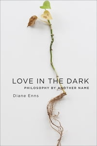 Love in the Dark: Philosophy by Another Name