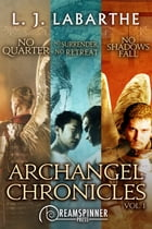 Archangel Chronicles Vol. 1 by L.J. LaBarthe