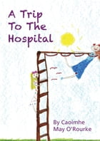 A Trip To The Hospital by Caoimhe May O'Rourke