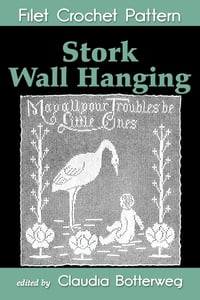 Stork Wall Hanging Filet Crochet Pattern: Complete Instructions and Chart