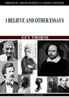 I Believe And Other Essays by Guy Thorne