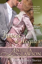 Kisses and Rogues: Four Regency Stories by Anthea Lawson