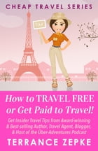 How to Travel Free or Get Paid to Travel! (Cheap Travel Series Volume 4) by Terrance Zepke