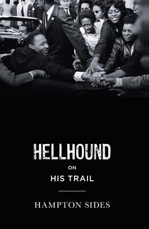 Hellhound on his Trail The Stalking of Martin Luther King,  Jr. and the International Hunt for His Assassin