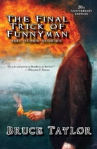 The Final Trick of Funnyman: 20th Anniversary Edition by Bruce Taylor