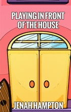 Playing in front of the House (Illustrated Children's Book Ages 2-5) by Jenah Hampton