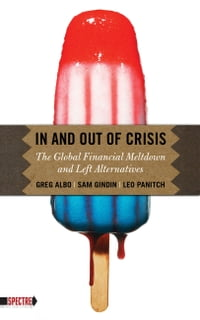 In And Out Of Crisis: The Global Financial Meltdown and Left Alternatives