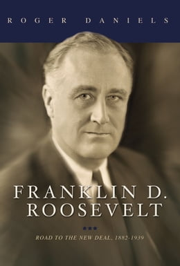 Book Franklin D. Roosevelt: Road to the New Deal, 1882-1939 by Roger Daniels
