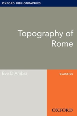 Book Topography of Rome: Oxford Bibliographies Online Research Guide by Eve D'Ambra
