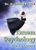 Dream Psychology (Illustrated), Plus Two Lectures by Sigmund Freud