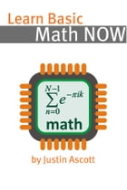 Learn Basic Math NOW: Math for the Person Who Has Never Understood Math! by Minute Help Guides