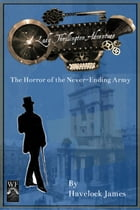 A Lady Thrillington Adventure: The Horror of the Never-Ending Army by Havelock James