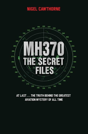 MH370 The Secret Files - At Last?The Truth Behind the Greatest Aviation Mystery of All Time