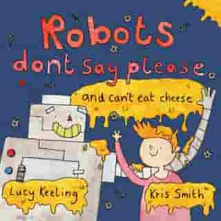 Robots Don't Say Please: and can't eat cheese