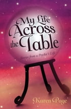 My Life Across the Table: Stories from a Psychic's Life by Karen Page