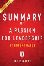 A Passion for Leadership: by Robert Gates , Summary & Analysis by Instaread