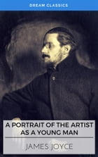A Portrait of the Artist as a Young Man (Dream Classics) by James Joyce